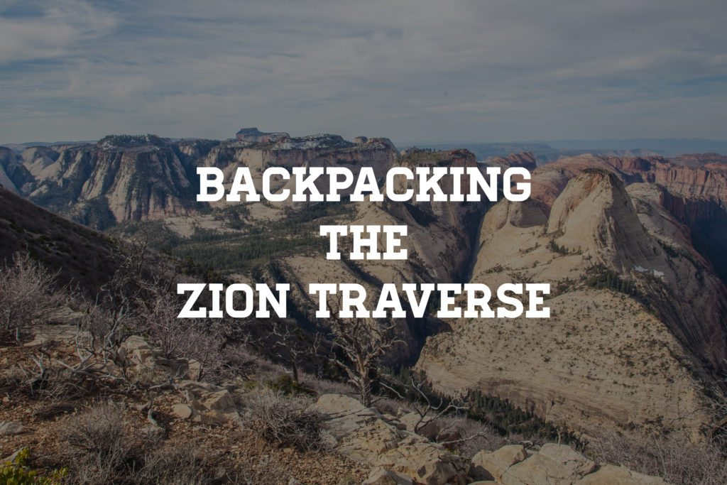 Backpacking the Zion Traverse Trans Zion Trail 101